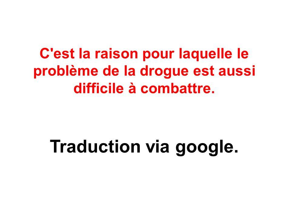 C'est la raison pour laquelle le problème de la drogue est aussi difficile à combattre. Traduction via google.
