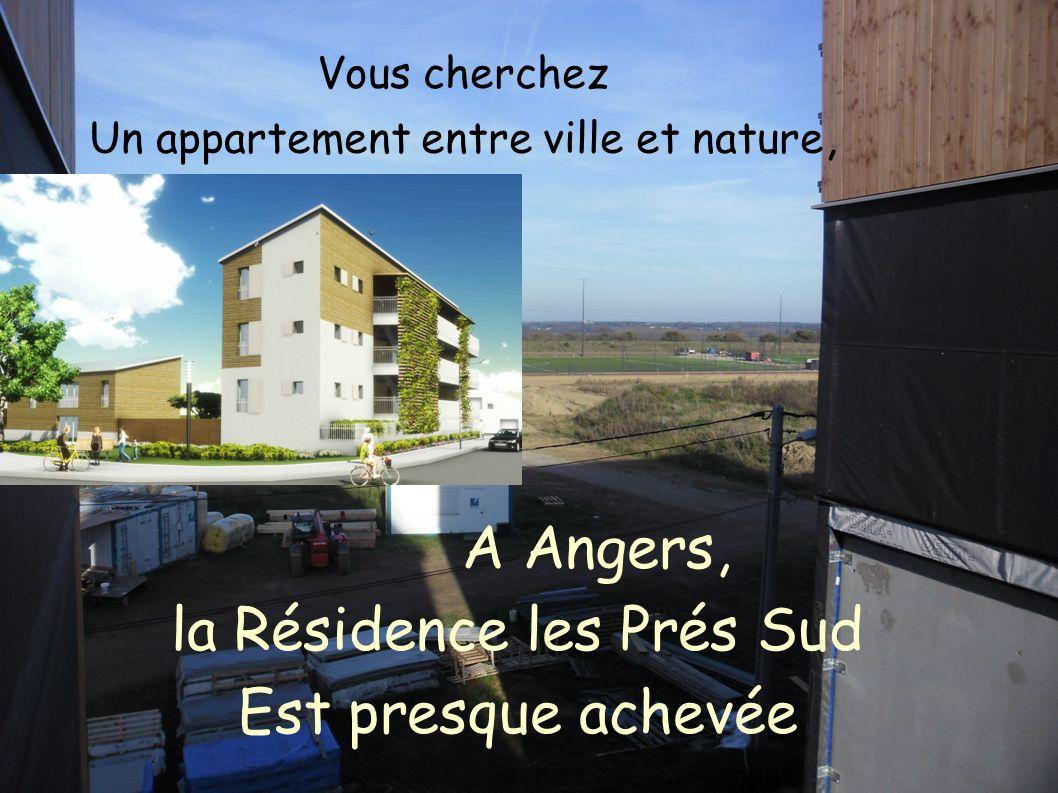 A Angers, la Résidence les Prés Sud Est presque achevée Vous cherchez Un appartement entre ville et nature,
