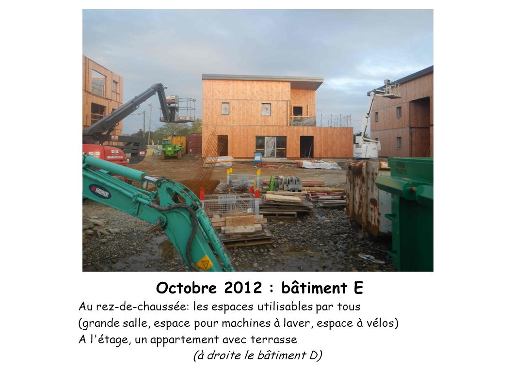 Octobre 2012 : bâtiment E Au rez-de-chaussée: les espaces utilisables par tous (grande salle, espace pour machines à laver, espace à vélos) A l'étage,