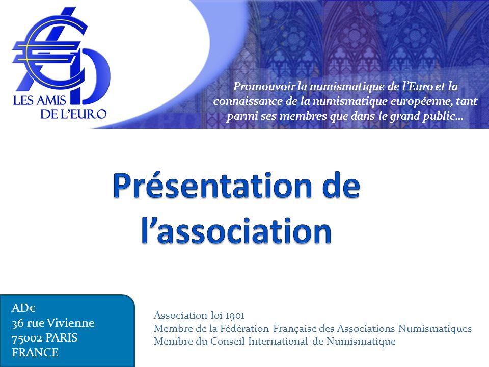 Promouvoir la numismatique de lEuro et la connaissance de la numismatique européenne, tant parmi ses membres que dans le grand public… AD 36 rue Vivie