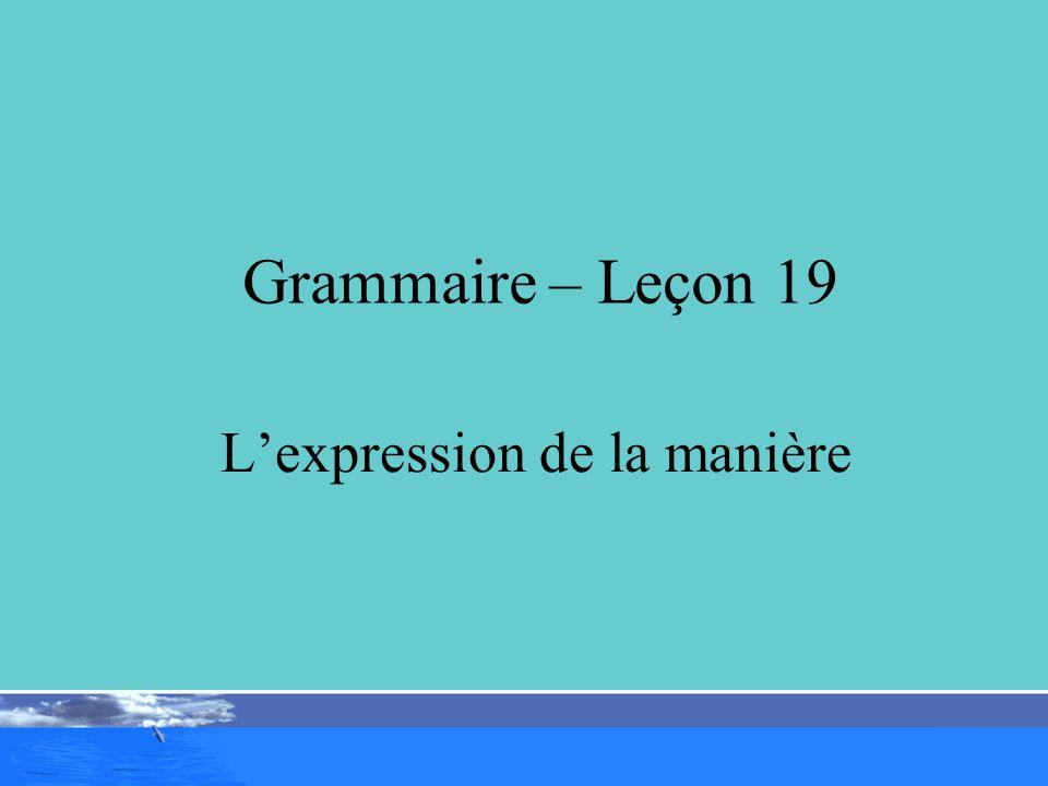 Grammaire – Leçon 19 Lexpression de la manière
