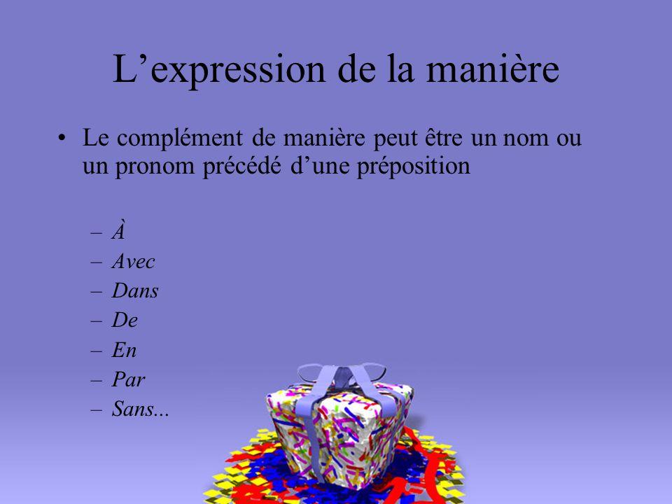 Le complément de manière peut être un nom ou un pronom précédé dune préposition –À –Avec –Dans –De –En –Par –Sans...