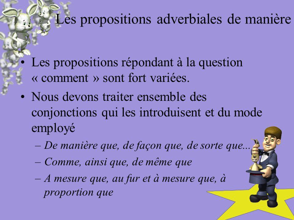 Les propositions adverbiales de manière Les propositions répondant à la question « comment » sont fort variées.