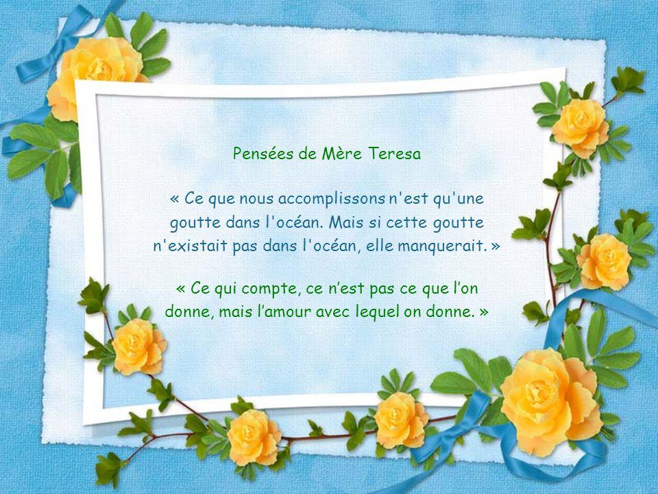 Pensées de Mère Teresa « Ce que nous accomplissons n est qu une goutte dans l océan.