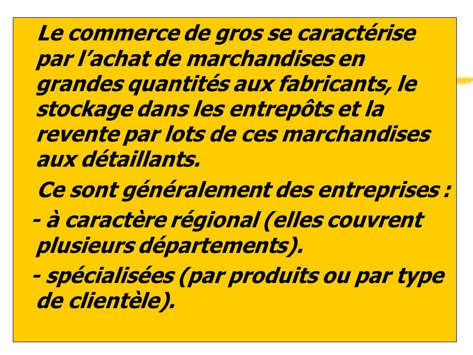 zLe commerce de gros se caractérise par lachat de marchandises en grandes quantités aux fabricants, le stockage dans les entrepôts et la revente par l