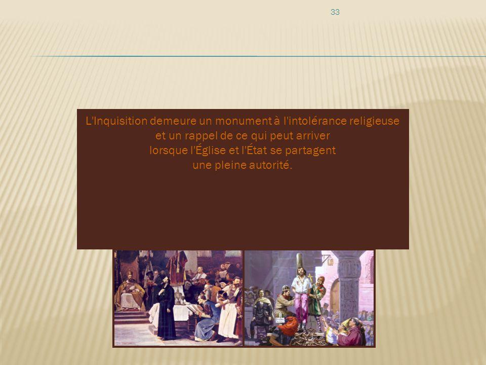 33 L'Inquisition demeure un monument à l'intolérance religieuse et un rappel de ce qui peut arriver lorsque l'Église et l'État se partagent une pleine