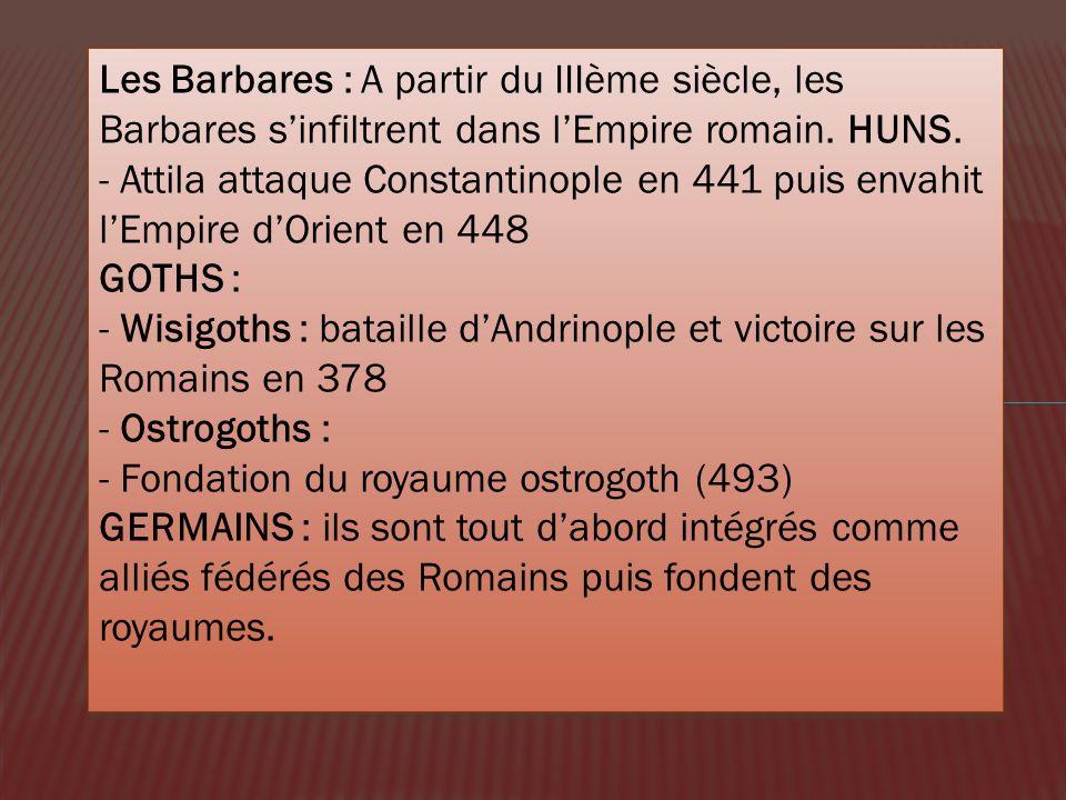 Les Barbares : A partir du IIIème siècle, les Barbares sinfiltrent dans lEmpire romain. HUNS. - Attila attaque Constantinople en 441 puis envahit lEmp