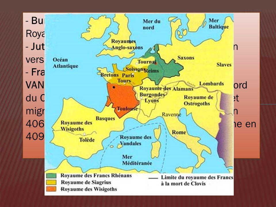 - Burgondes : Germains de lEst. Fondation du Royaume burgonde (443-534) - Jutes, Angles et Saxons : début de lexpansion vers 450 - Francs : début de l