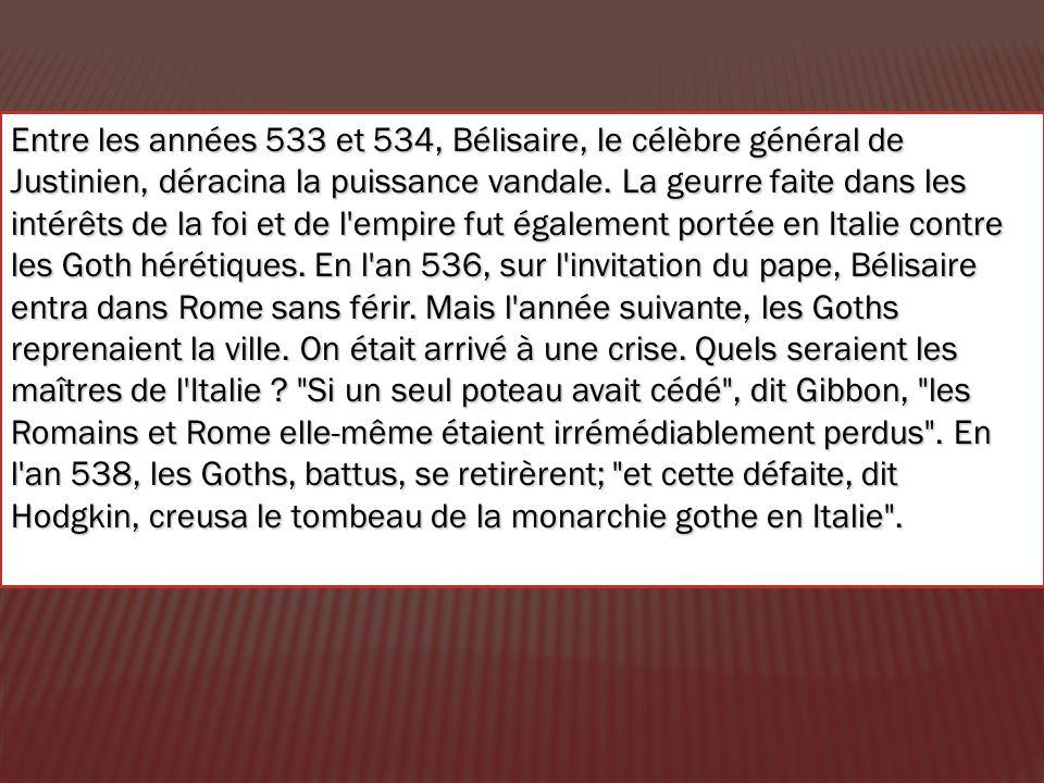 Entre les années 533 et 534, Bélisaire, le célèbre général de Justinien, déracina la puissance vandale. La geurre faite dans les intérêts de la foi et