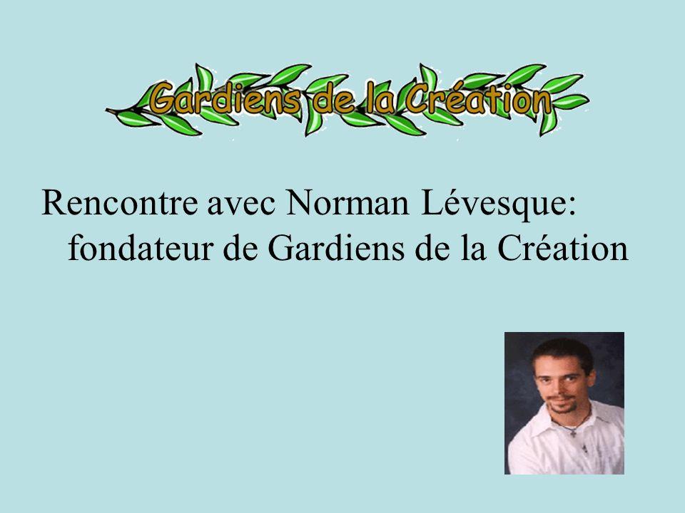 Rencontre avec Norman Lévesque: fondateur de Gardiens de la Création