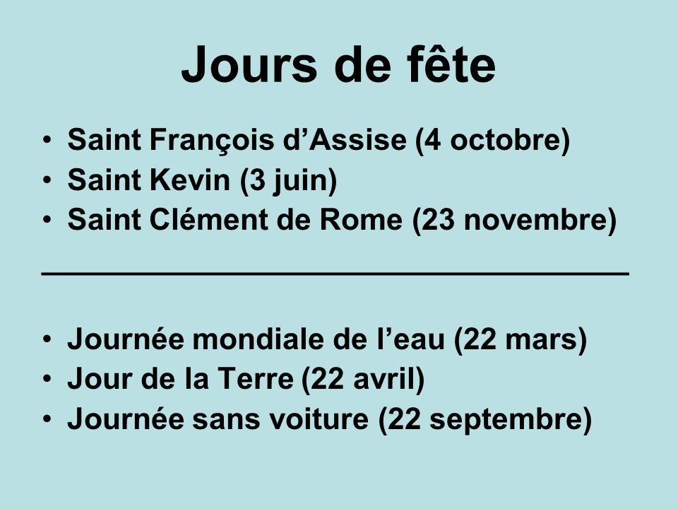 Jours de fête Saint François dAssise (4 octobre) Saint Kevin (3 juin) Saint Clément de Rome (23 novembre) ___________________________________ Journée mondiale de leau (22 mars) Jour de la Terre (22 avril) Journée sans voiture (22 septembre)