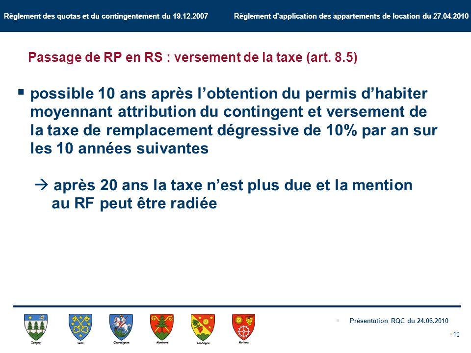 Règlement des quotas et du contingentement du 19.12.2007 Règlement d application des appartements de location du 27.04.2010 Présentation RQC du 24.06.2010 10 Passage de RP en RS : versement de la taxe (art.