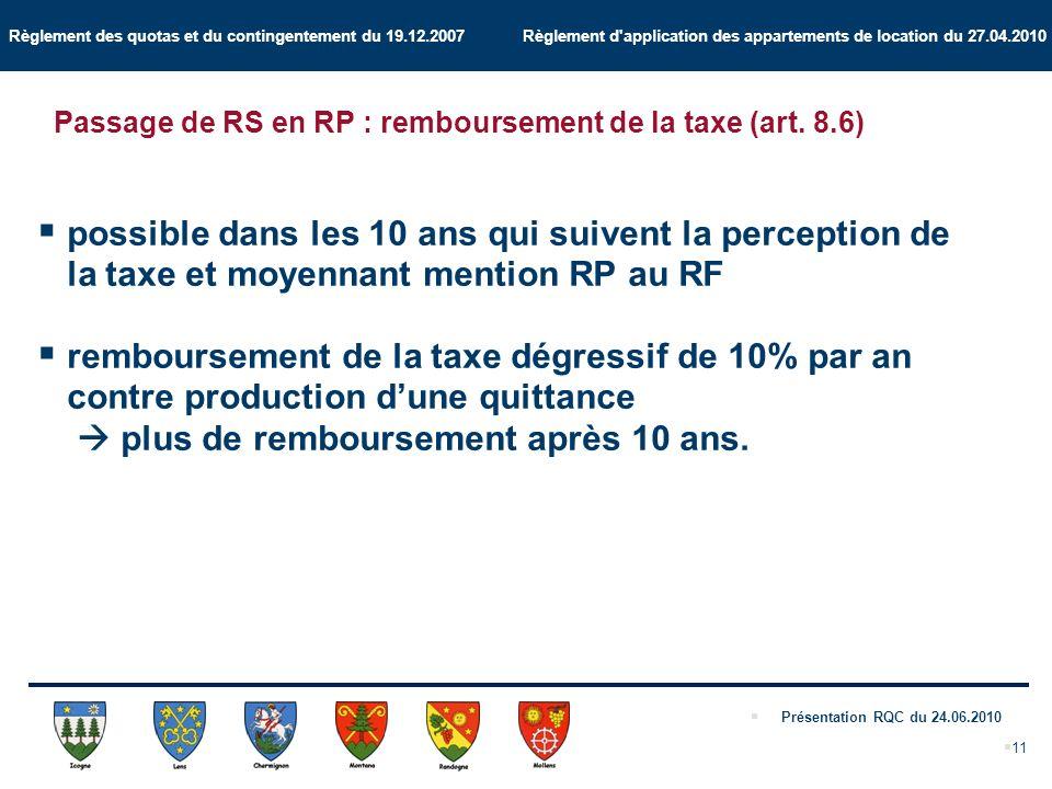Règlement des quotas et du contingentement du 19.12.2007 Règlement d application des appartements de location du 27.04.2010 Présentation RQC du 24.06.2010 11 Passage de RS en RP : remboursement de la taxe (art.