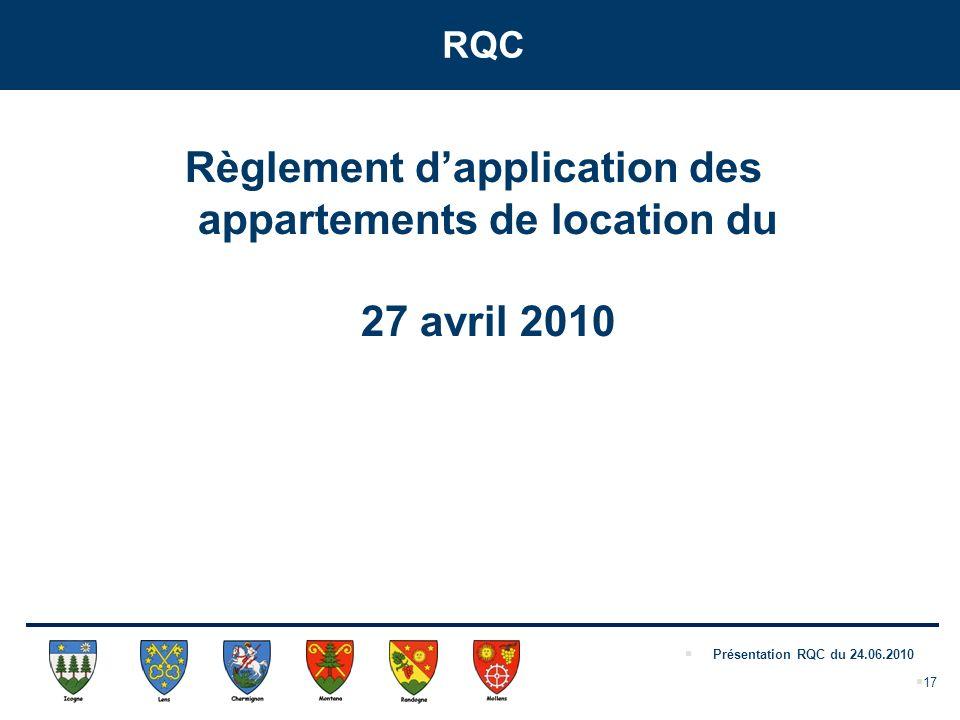 Présentation RQC du 24.06.2010 RQC Règlement dapplication des appartements de location du 27 avril 2010 17