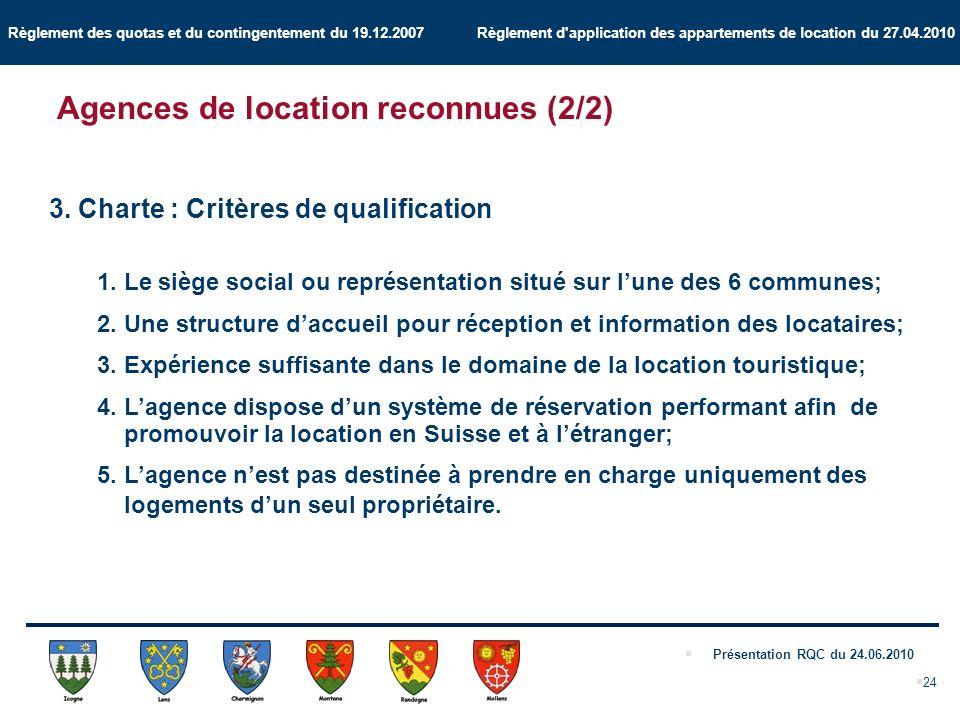 Règlement des quotas et du contingentement du 19.12.2007 Règlement d application des appartements de location du 27.04.2010 Présentation RQC du 24.06.2010 24 Agences de location reconnues (2/2) 3.