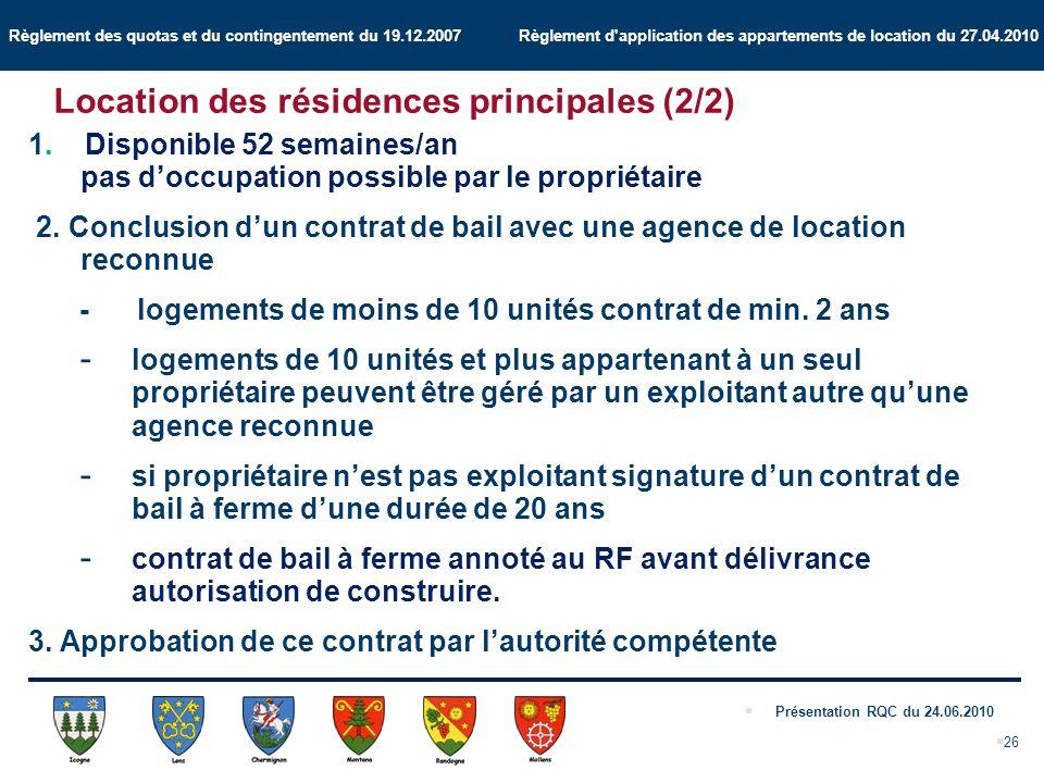 Règlement des quotas et du contingentement du 19.12.2007 Règlement d application des appartements de location du 27.04.2010 Présentation RQC du 24.06.2010 26 Location des résidences principales (2/2) 1.