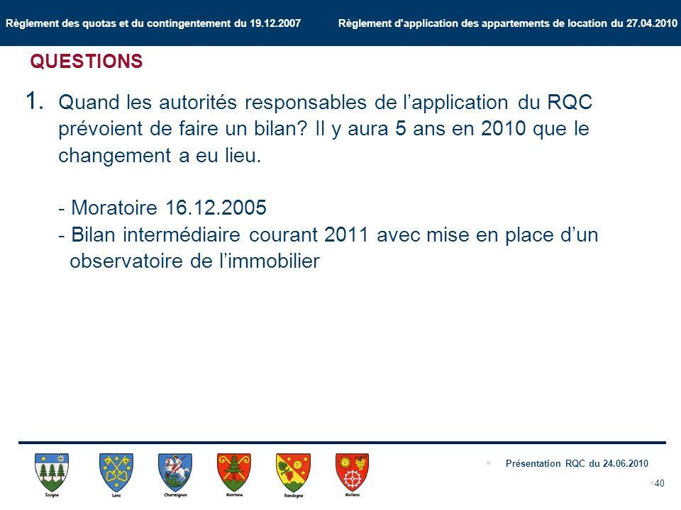 Règlement des quotas et du contingentement du 19.12.2007 Règlement d application des appartements de location du 27.04.2010 Présentation RQC du 24.06.2010 Quand les autorités responsables de lapplication du RQC prévoient de faire un bilan.
