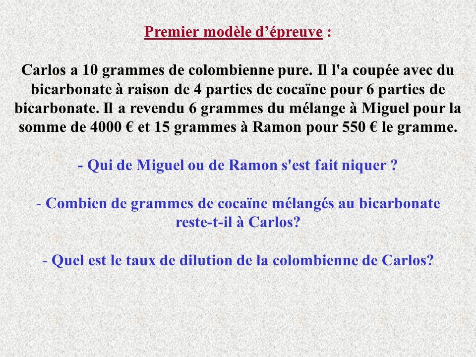 Premier modèle dépreuve : Carlos a 10 grammes de colombienne pure. Il l'a coupée avec du bicarbonate à raison de 4 parties de cocaïne pour 6 parties d