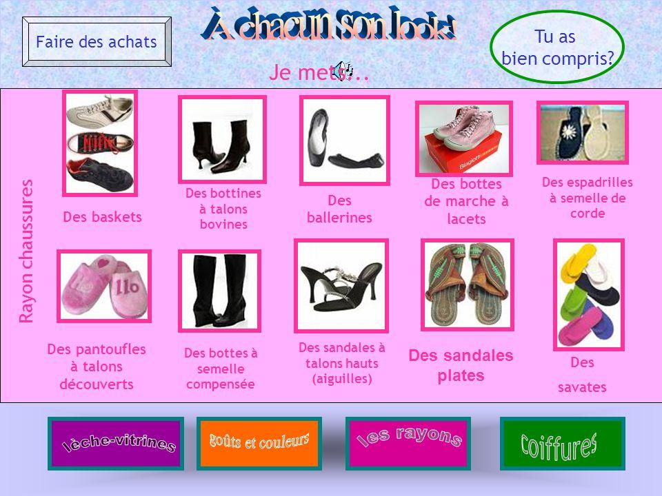Tu as bien compris? Faire des achats Rayon chaussures Je mets... Des ballerines Des baskets Des sandales plates Des bottes de marche à lacets Des bott