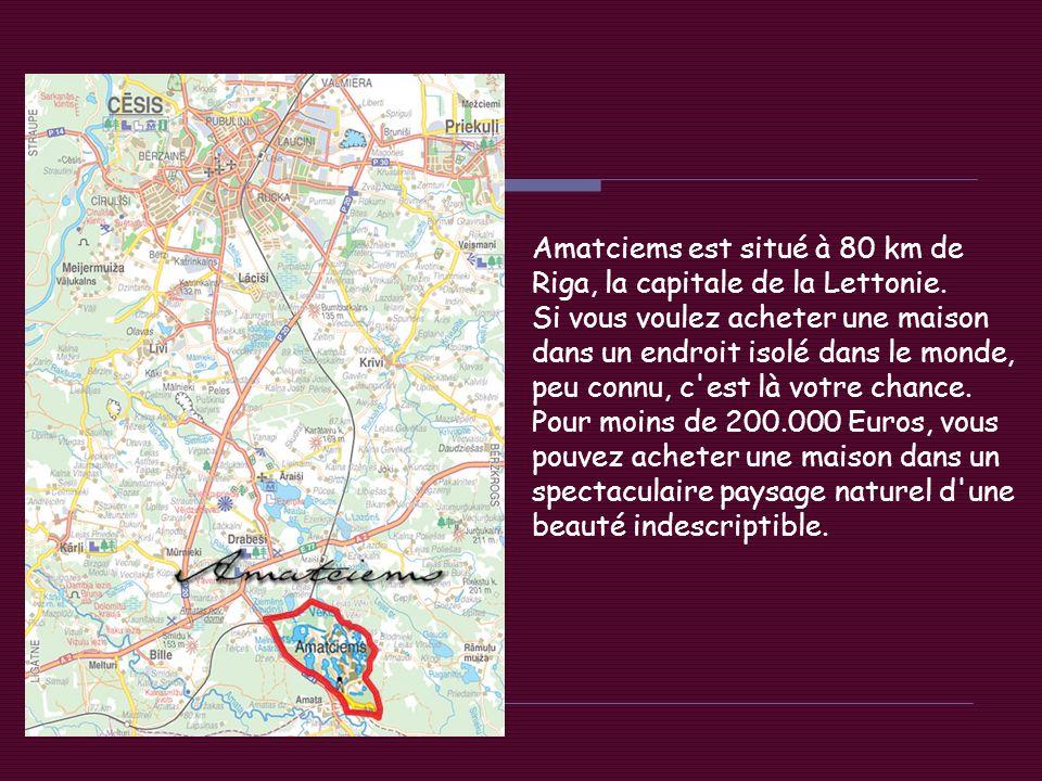 Amatciems est situé à 80 km de Riga, la capitale de la Lettonie.