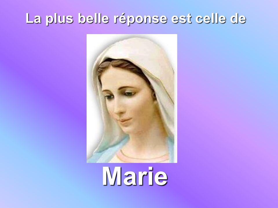 La plus belle réponse est celle de Marie