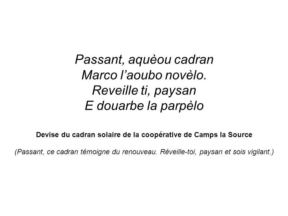 Passant, aquèou cadran Marco laoubo novèlo. Reveille ti, paysan E douarbe la parpèlo Devise du cadran solaire de la coopérative de Camps la Source (Pa