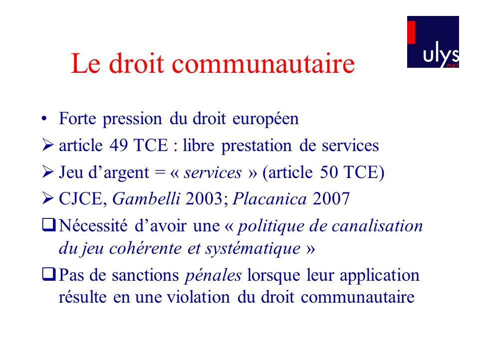 Le droit communautaire Forte pression du droit européen article 49 TCE : libre prestation de services Jeu dargent = « services » (article 50 TCE) CJCE