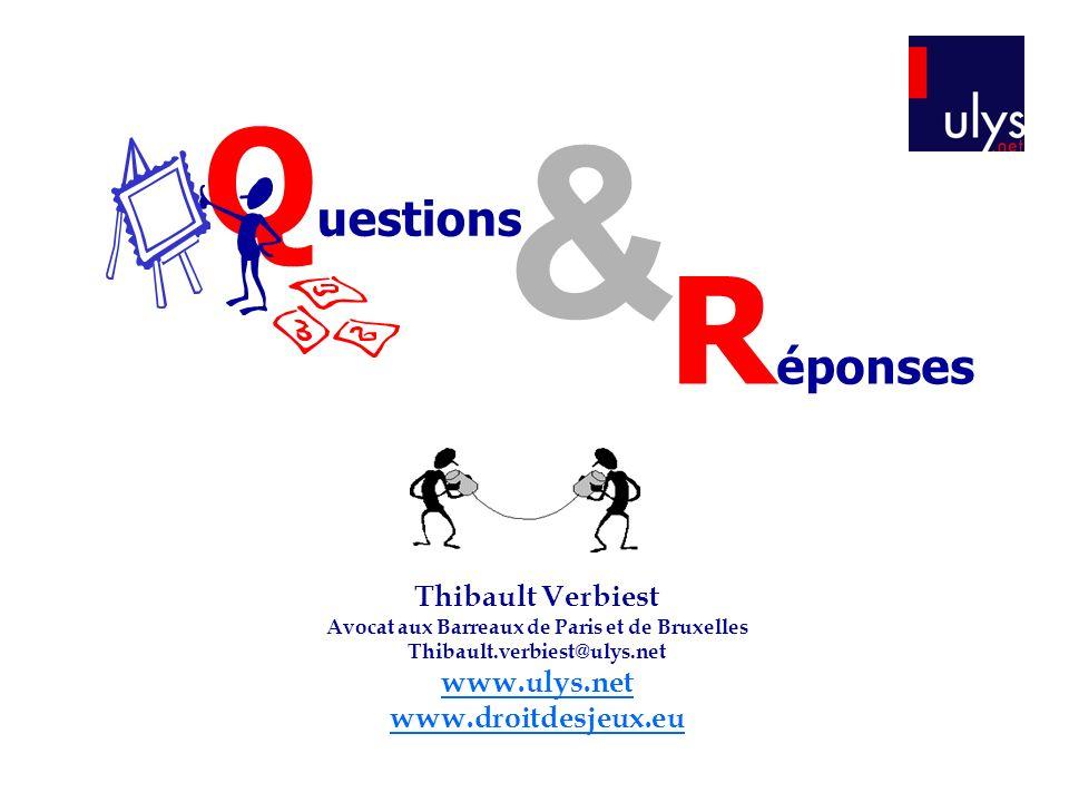 Q uestions & R éponses Thibault Verbiest Avocat aux Barreaux de Paris et de Bruxelles Thibault.verbiest@ulys.net www.ulys.net www.droitdesjeux.eu