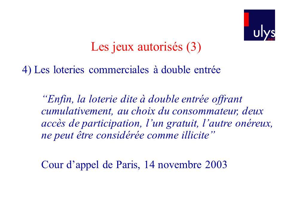 4) Les loteries commerciales à double entrée Enfin, la loterie dite à double entrée offrant cumulativement, au choix du consommateur, deux accès de pa