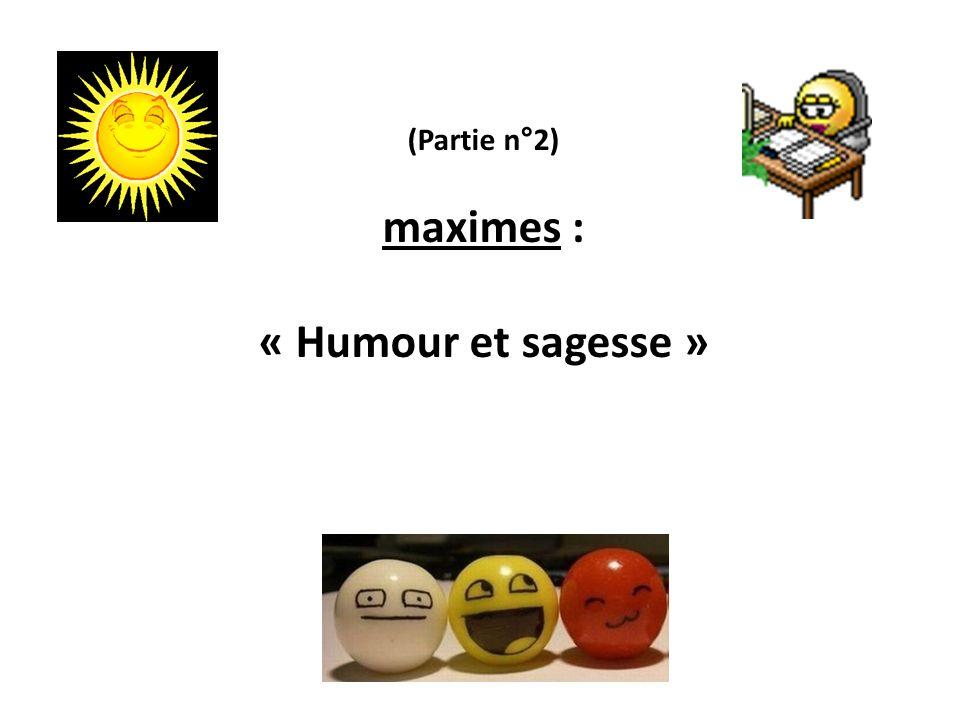 (Partie n°2) maximes : « Humour et sagesse »