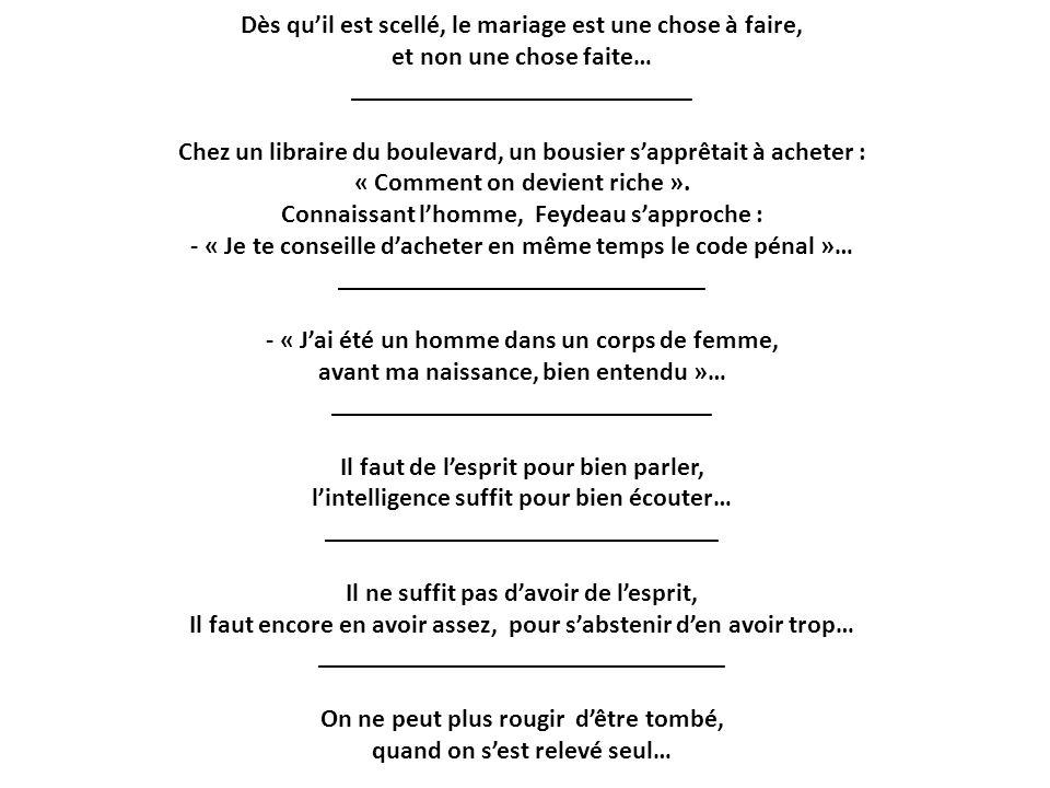 Dès quil est scellé, le mariage est une chose à faire, et non une chose faite… __________________________ Chez un libraire du boulevard, un bousier sa