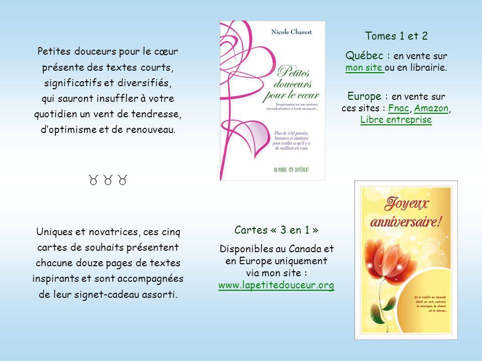 Texte : Petites douceurs pour le cœur, tome 1, p. 18Petites douceurs pour le cœur Conception : Nicole Charest © nicolecharest@videotron.ca nicolechare