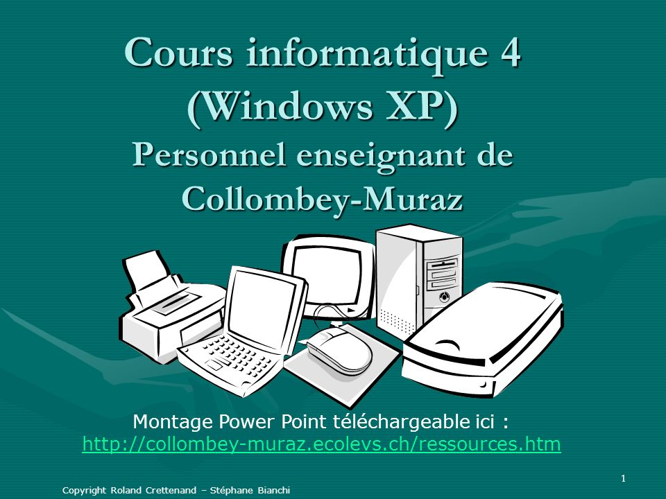 1 Cours informatique 4 (Windows XP) Personnel enseignant de Collombey-Muraz Montage Power Point téléchargeable ici : http://collombey-muraz.ecolevs.ch