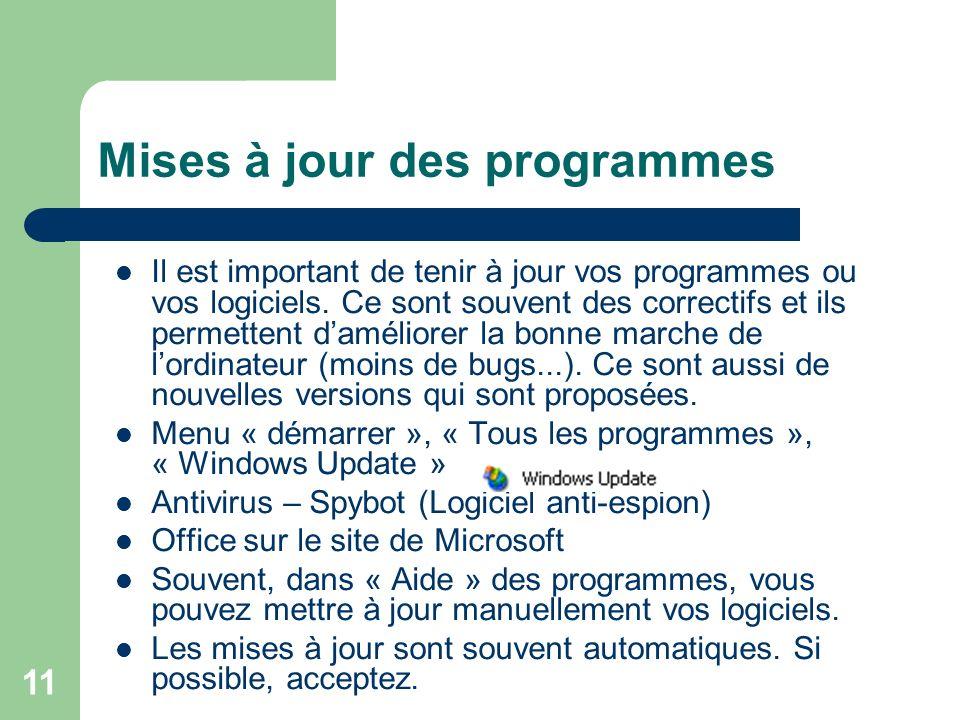 11 Mises à jour des programmes Il est important de tenir à jour vos programmes ou vos logiciels.