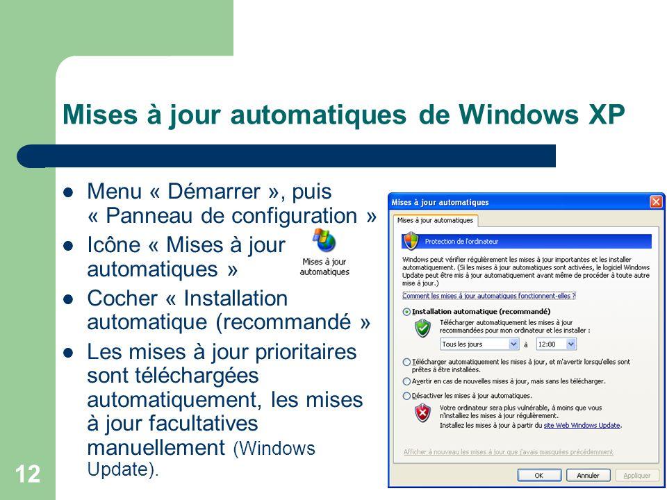 12 Mises à jour automatiques de Windows XP Menu « Démarrer », puis « Panneau de configuration » Icône « Mises à jour automatiques » Cocher « Installation automatique (recommandé » Les mises à jour prioritaires sont téléchargées automatiquement, les mises à jour facultatives manuellement (Windows Update).