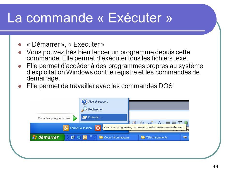 14 La commande « Exécuter » « Démarrer », « Exécuter » Vous pouvez très bien lancer un programme depuis cette commande.