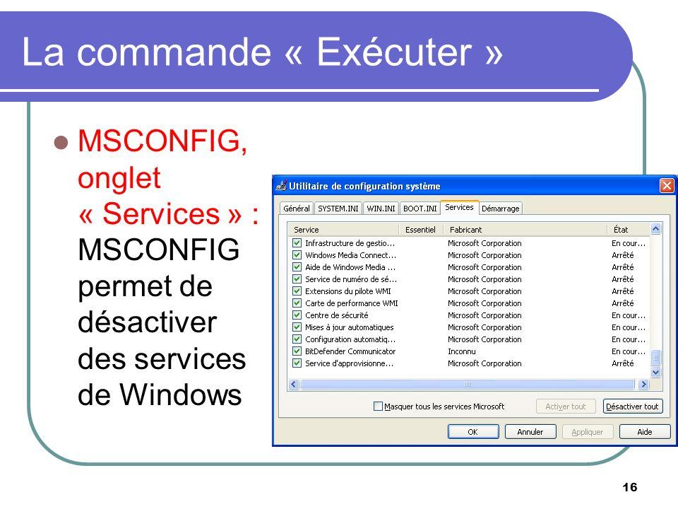 16 La commande « Exécuter » MSCONFIG, onglet « Services » : MSCONFIG permet de désactiver des services de Windows