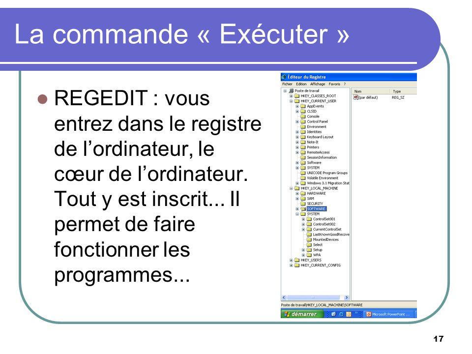 17 La commande « Exécuter » REGEDIT : vous entrez dans le registre de lordinateur, le cœur de lordinateur.