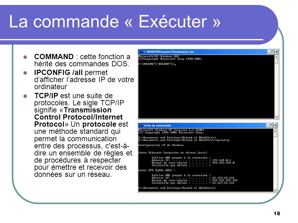 18 La commande « Exécuter » COMMAND : cette fonction a hérité des commandes DOS.