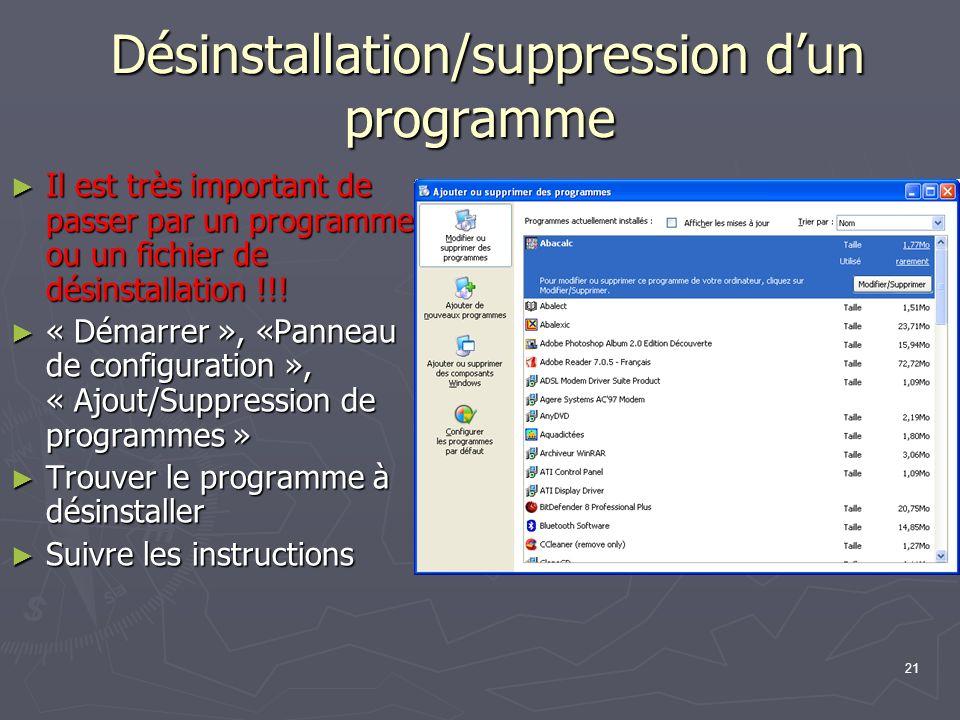 21 Désinstallation/suppression dun programme Désinstallation/suppression dun programme Il est très important de passer par un programme ou un fichier de désinstallation !!.