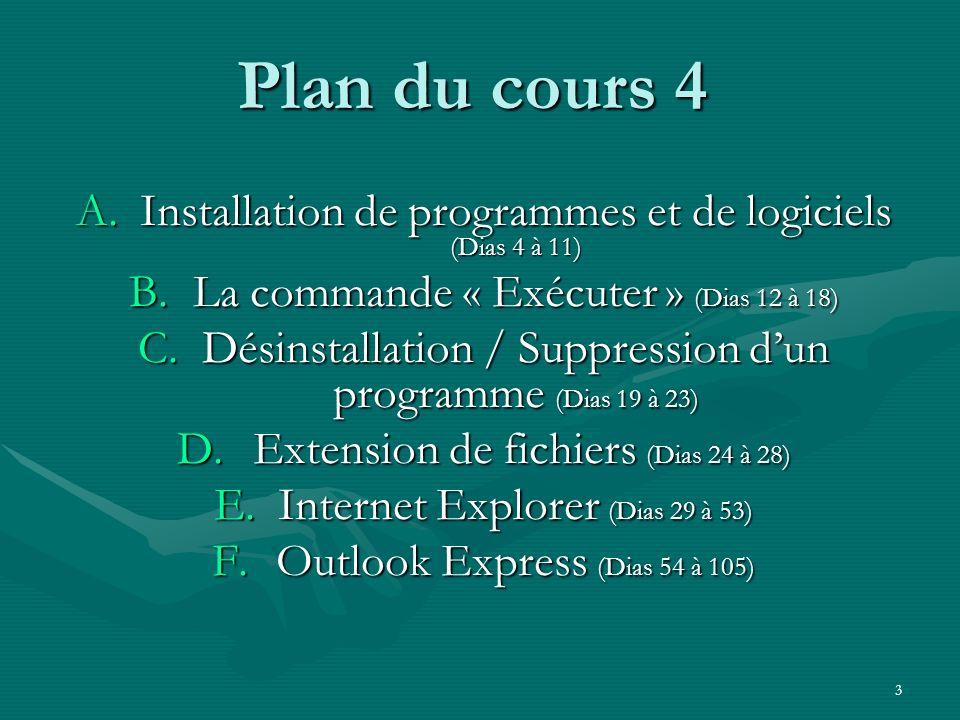 3 Plan du cours 4 A.Installation de programmes et de logiciels (Dias 4 à 11) B.La commande « Exécuter » (Dias 12 à 18) C.Désinstallation / Suppression dun programme (Dias 19 à 23) D.