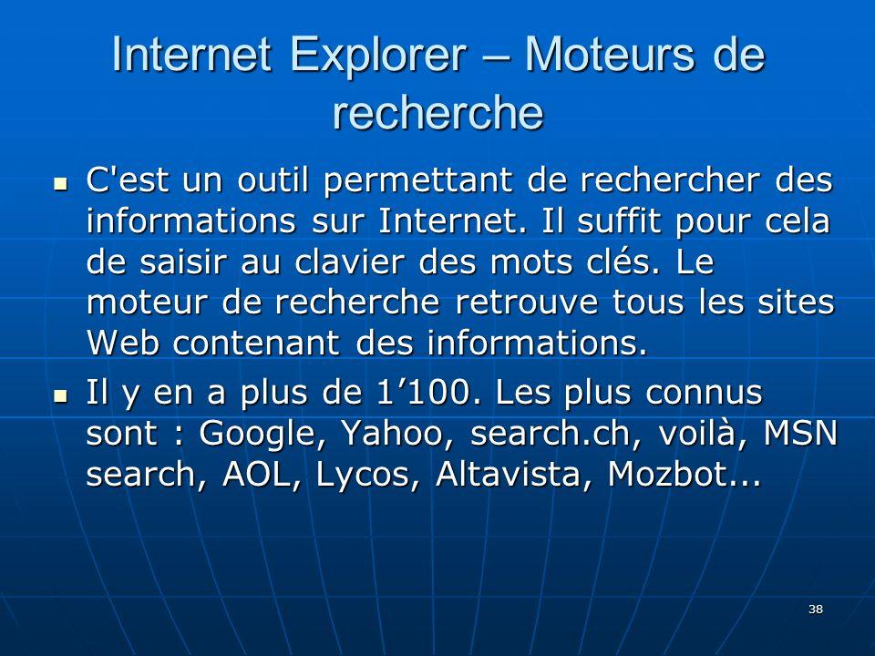 38 Internet Explorer – Moteurs de recherche C est un outil permettant de rechercher des informations sur Internet.
