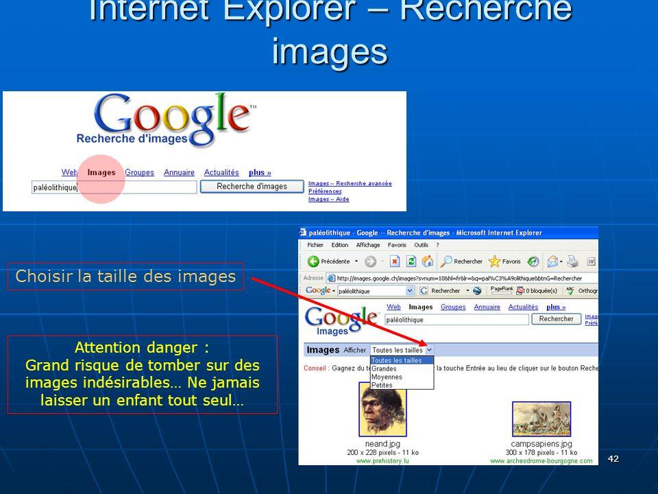 42 Internet Explorer – Recherche images Attention danger : Grand risque de tomber sur des images indésirables… Ne jamais laisser un enfant tout seul… Choisir la taille des images