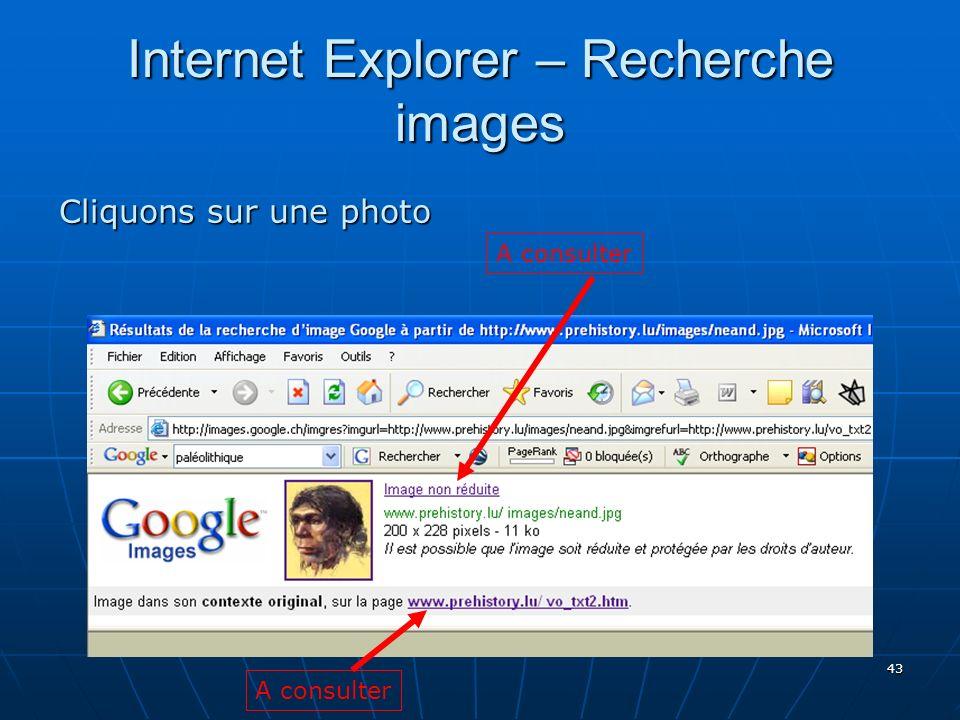 43 Internet Explorer – Recherche images Cliquons sur une photo A consulter A consulter