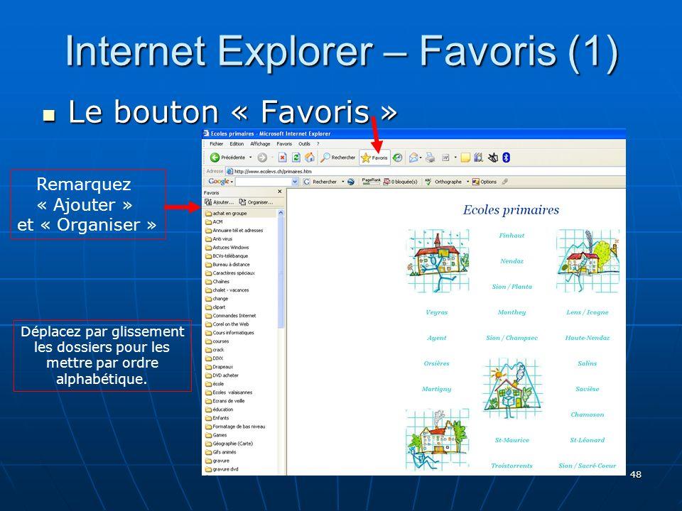 48 Internet Explorer – Favoris (1) Le bouton « Favoris » Remarquez « Ajouter » et « Organiser » Déplacez par glissement les dossiers pour les mettre par ordre alphabétique.