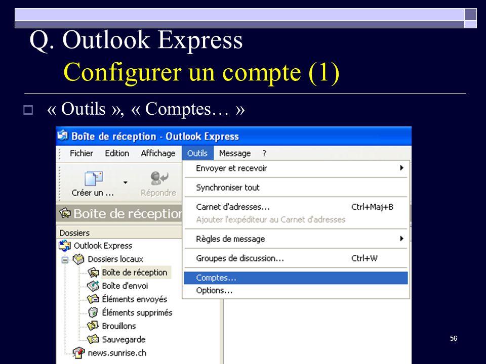 56 Q. Outlook Express Configurer un compte (1) « Outils », « Comptes… »