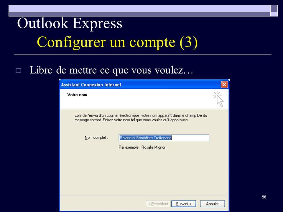 58 Outlook Express Configurer un compte (3) Libre de mettre ce que vous voulez…