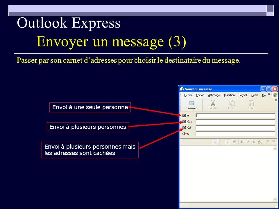 67 Outlook Express Envoyer un message (3) Passer par son carnet dadresses pour choisir le destinataire du message.