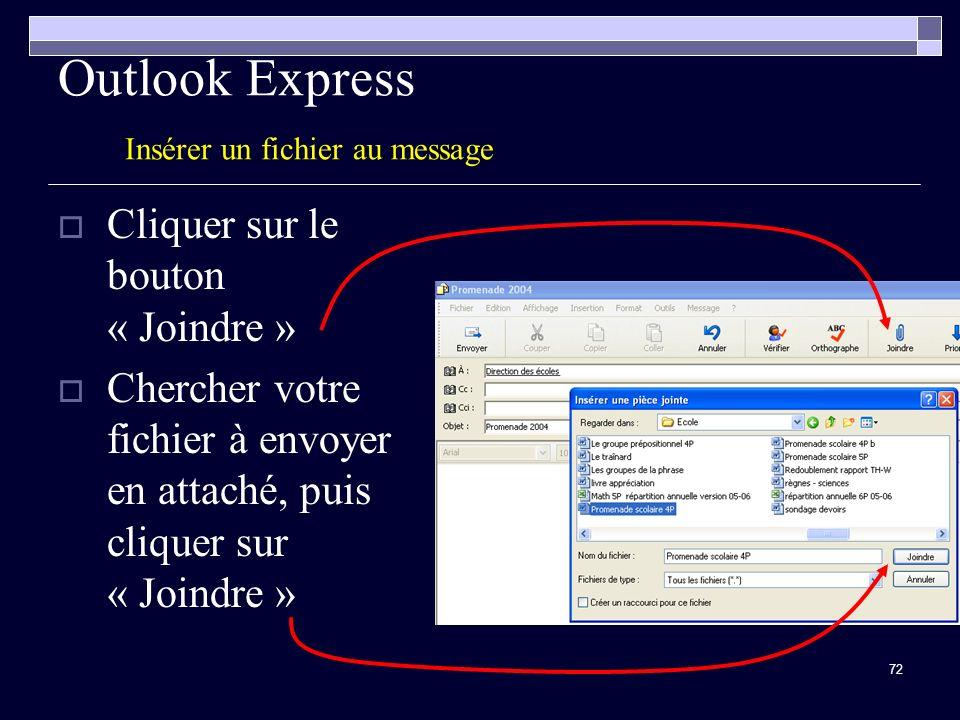 72 Outlook Express Insérer un fichier au message Cliquer sur le bouton « Joindre » Chercher votre fichier à envoyer en attaché, puis cliquer sur « Joindre »