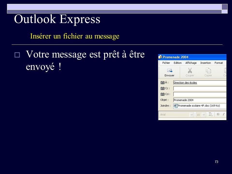 73 Outlook Express Insérer un fichier au message Votre message est prêt à être envoyé !